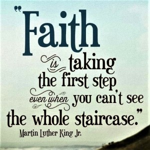Faith is taking the first step - ML King