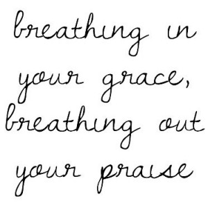breathing in your grace PINTEREST